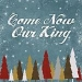 Come Now Our King EP