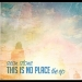 This Is No Place -EP