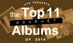 Top 11 Gourmet Albums of 2014 - Episode #299