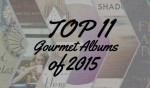 The Top 11 Gourmet Albums of 2015 - Episode #335