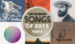 Top Gourmet Songs of 2015, pt. 2 - Episode #337
