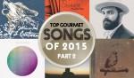 Top Gourmet Songs of 2015, pt. 2 - Episode #337
