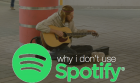 Why I Don't Use Spotify