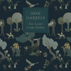 1 the light came down josh garrels
