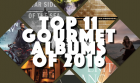 Top 11 Gourmet Albums of 2016