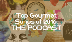 Top Gourmet Songs of 2016 - Episode #367