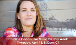 Holy Week Online Concert w/ Caroline Cobb (Apr.13)